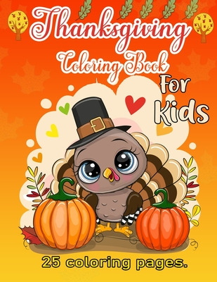 Thanksgiving Coloring Book for Kids: A Collection of Coloring Pages with Cute Thanksgiving Things Such as Turkey, Holiday Dinner, Feast and More! Cover Image
