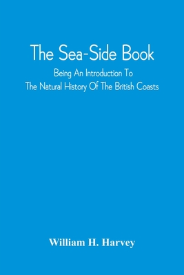 The Sea-Side Book: Being An Introduction To The Natural History Of The British Coasts Cover Image