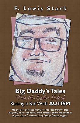 Big Daddy's Tales From the Lighter Side of Raising a Kid With Autism: Never before published hilarity, favorite posts from the blog, marginally helpfu Cover Image