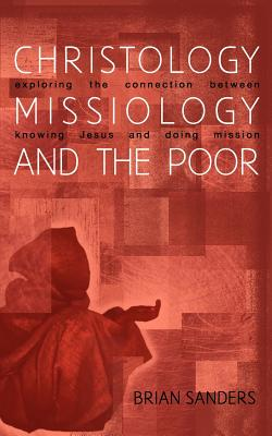 Christology, Missiology and the Poor: Exploring the Connection Between Knowing Jesus and Doing Mission Cover Image