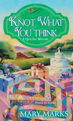 Knot What You Think (A Quilting Mystery #5) Cover Image