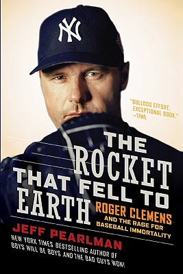 The Rocket That Fell to Earth: Roger Clemens and the Rage for Baseball Immortality Cover Image