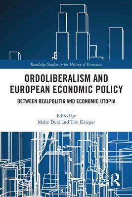 Ordoliberalism and European Economic Policy: Between Realpolitik and Economic Utopia Cover Image
