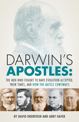 Darwin's Apostles: The Men Who Fought to Have Evolution Accepted, Their Times, and How the Battle Continues Cover Image