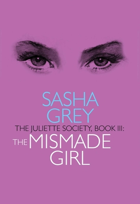 Juliette Society, Book III: The Mismade Girl (The Juliette Society series) Cover Image