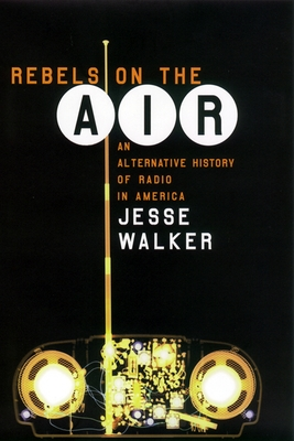 Rebels on the Air: An Alternative History of Radio in America Cover Image