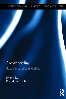 Skateboarding: Subcultures, Sites and Shifts (Routledge Research in Sport) Cover Image