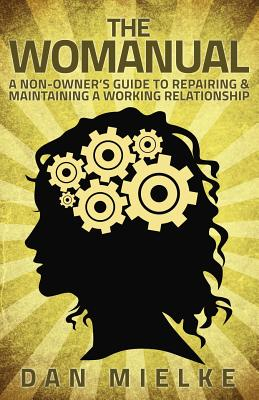 The Womanual: A non-owner's guide to repairing and maintaining a working relationship Cover Image