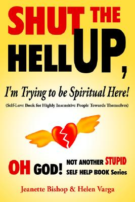 Shut the Hell Up, I'm Trying to Be Spiritual Here! (Self-Love Book for Highly Insensitive People Towards Themselves) Cover