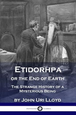 Etidorhpa or the End of Earth: The Strange History of a Mysterious Being Cover Image