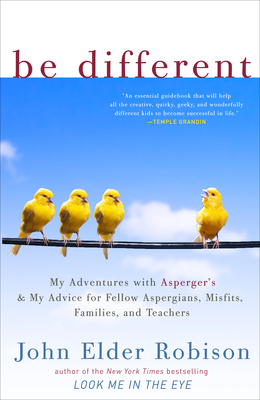Be Different: My Adventures with Asperger's and My Advice for Fellow Aspergians, Misfits, Families, and Teachers Cover Image