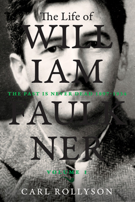 The Life of William Faulkner, 1: The Past Is Never Dead, 1897-1934 Cover Image