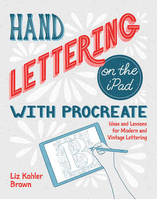 Hand Lettering on the iPad with Procreate: Ideas and Lessons for Modern and Vintage Lettering Cover Image