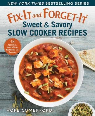 Fix-It and Forget-It Sweet & Savory Slow Cooker Recipes: 48 Appetizers, Soups & Stews, Main Meals, and Desserts Cover Image