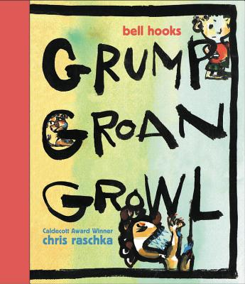 Grump Groan Growl by Chris Raschka