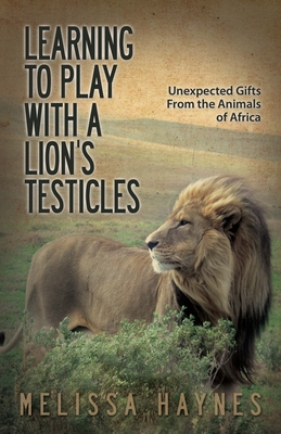 Cover for Learning to Play with a Lion?s Testicles