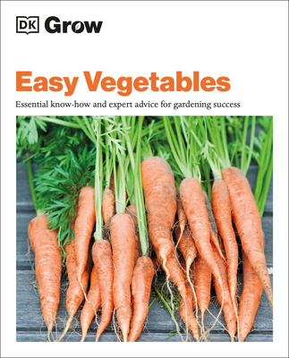 Grow Easy Vegetables: Essential Know-how and Expert Advice for Gardening Success (DK Grow) Cover Image
