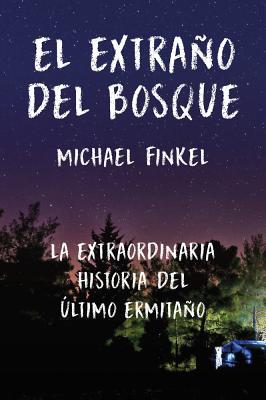 El extraño del bosque: La extraordinaria historia del último ermitaño Cover Image
