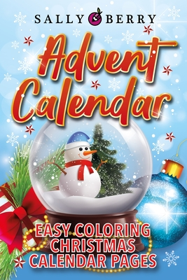 Advent Calendar Coloring Book: 25 Numbered Christmas Coloring Pages. Easy and Simple Coloring Journal to Have a Stress Free Count Down to Christmas Cover Image