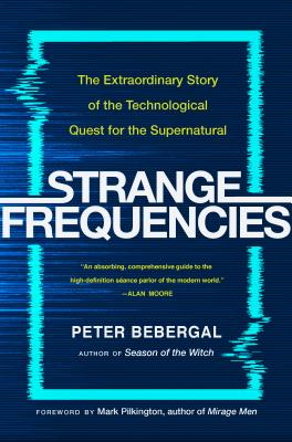Strange Frequencies: The Extraordinary Story of the Technological Quest for the Supernatural Cover Image