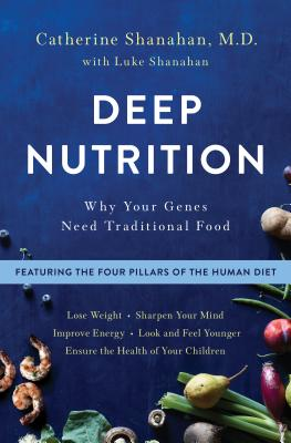 Deep Nutrition: Why Your Genes Need Traditional Food Cover Image