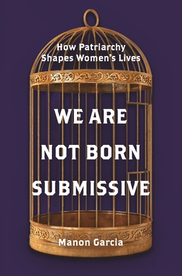 WE ARE NOT BORN SUBMISSIVE - By Manon Garcia