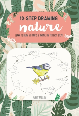 Ten-Step Drawing: Nature: Learn to draw 60 plants & animals in ten easy steps!