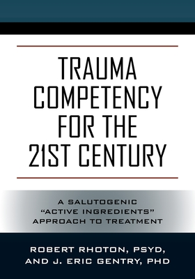 Trauma Competency for the 21st Century: A Salutogenic Active Ingredients Approach to Treatment Cover Image