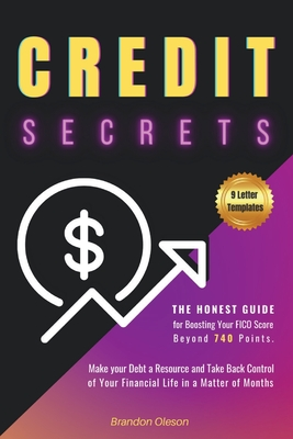 Credit Secrets: The Honest Guide for Boosting Your FICO Score beyond 740 points. Make your Debt a Resource and Take Back Control of Yo Cover Image
