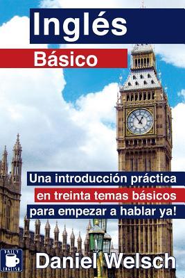 Inglés Básico: Una introducción práctica en treinta temas básicos para empezar a hablar ya! Cover Image
