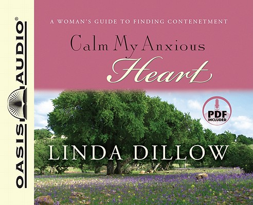 Calm My Anxious Heart: A Woman's Guide to Finding Contentment Cover Image