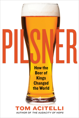 Pilsner: How the Beer of Kings Changed the World Cover Image