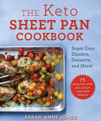 The Keto Sheet Pan Cookbook: Super Easy Dinners, Desserts, and More! Cover Image