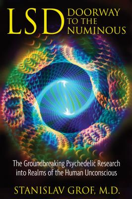 LSD: Doorway to the Numinous: The Groundbreaking Psychedelic Research into Realms of the Human Unconscious Cover Image