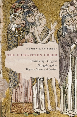 The Forgotten Creed: Christianity's Original Struggle Against Bigotry, Slavery, and Sexism Cover Image