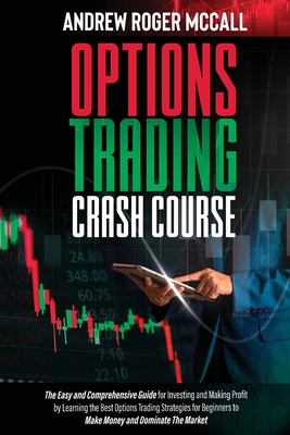 Options Trading Crash Course: The Easy and Comprehensive Guide for Investing and Making Profit by Learning the Best Options Trading Strategies for B Cover Image