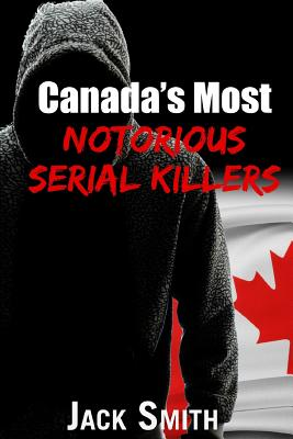 Canada's Most Notorious Serial Killers Cover Image