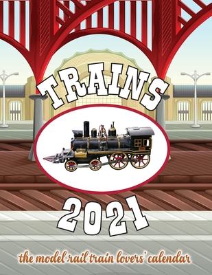 Trains 2021 The Model Rail Train Lovers' Calendar Cover Image