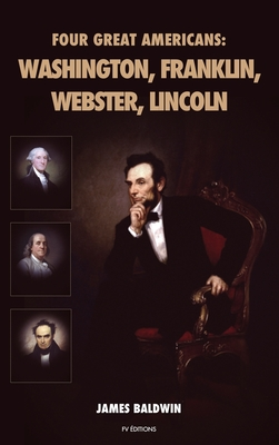 Four Great Americans: Washington, Franklin, Webster, Lincoln Cover Image