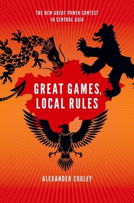 Great Games, Local Rules: The New Great Power Contest in Central Asia Cover Image