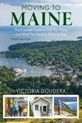 Moving to Maine: The Essential Guide to Get You There and What You Need to Know to Stay, 3rd Edition Cover Image