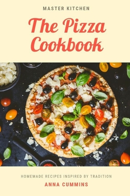 The Pizza Cookbook: Easy and Healthy Recipes for Beginners and Advanced User Cover Image