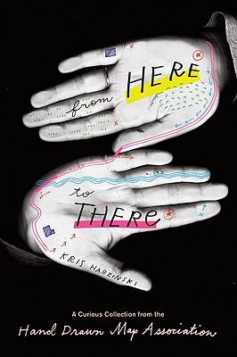 From Here to There: A Curious Collection from the Hand Drawn Map Association Cover Image