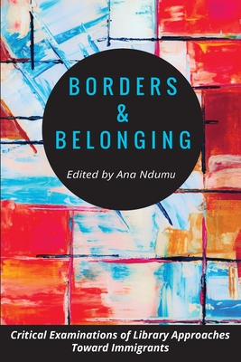 Borders and Belonging: Critical Examinations of Library Approaches toward Immigrants Cover Image