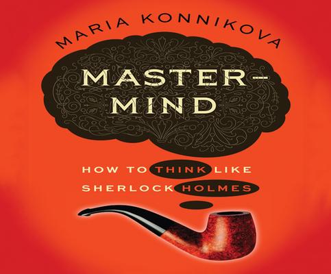 MasterMind: How to Think Like Sherlock Holmes Cover Image