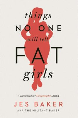 Things No One Will Tell Fat Girls: A Handbook for Unapologetic Living Cover Image