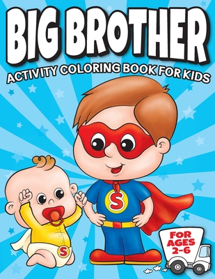 Big Brother Activity Coloring Book For Kids Ages 2-6: Cute New Baby Gifts Workbook For Boys with Mazes, Dot To Dot, Word Search and More! Cover Image