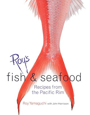 Roy's Fish and Seafood: Recipes from the Pacific Rim [A Cookbook] Cover Image