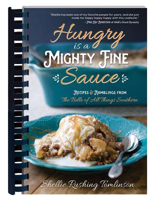 Hungry Is a Mighty Fine Sauce Cookbook: Recipes and Ramblings from the Belle of All Things Southern Cover Image