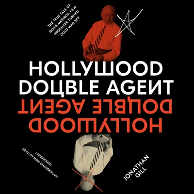 Hollywood Double Agent: The True Tale of Boris Morros, Film Producer Turned Cold War Spy Cover Image